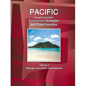 Pacific Islands Countries Ecotourism Strategies and Plans Handbook Volume 1 Strategic Information and Materials by IBP & Inc.