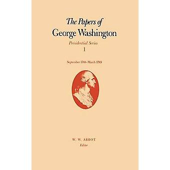 The Papers of George Washington Presidential Series Volume 1 September 1788March 1789 von Washington & George