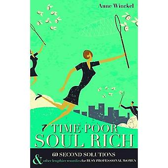Time Poor Soul Rich 60 Second Solutions  Other Lengthier Remedies for Busy Professional Women by Anne & Winckel