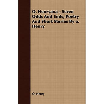 O. Henryana  Seven Odds and Ends Poetry and Short Stories by O. Henry by Henry O