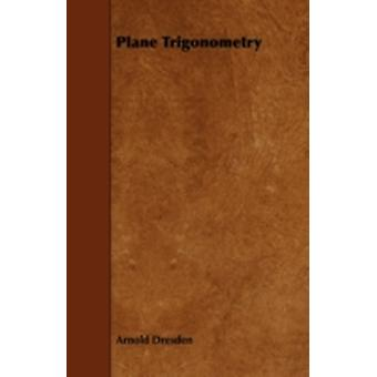 Plane Trigonometry by Dresden & Arnold