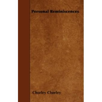 Personal Reminiscences by Chorley & Chorley