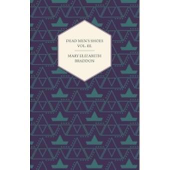 Dead Mens Shoes Vol. III. by Braddon & Mary Elizabeth