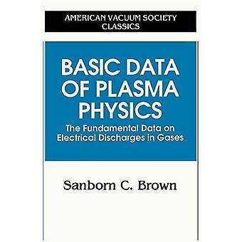 Grunddaten der Plasmaphysik Die Grundlegenden Daten über elektrische Entladungen in Gasen von Brown & Sanborn C.
