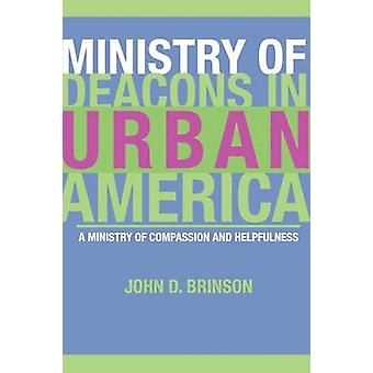 Ministry of Deacons in Urban America A Ministry of Compassion and Helpfulness by Brinson & John D.