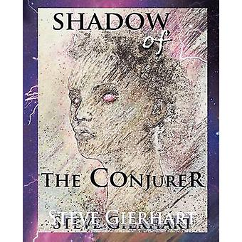 Shadow of the Conjurer by Gierhart & Steve