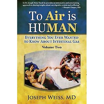 To Air is Human Everything You Ever Wanted to Know About Intestinal Gas Volume Two by Weiss & Joseph