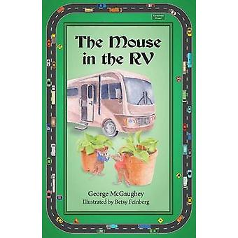 The Mouse in the RV Once upon a time in an RV on the road there lived three mice. by McGaughey & George