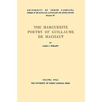 The Marguerite Poetry of Guillaume de Machaut by Wimsatt & James I.