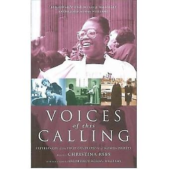 Voices of This Calling Experiences of the First Generation of Women Priests by Rees & Christina