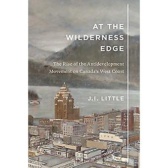 At the Wilderness Edge - The Rise of the Antidevelopment Movement on C