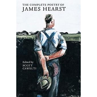 The Complete Poetry of James Hearst by James Hearst - Scott Cawelti -