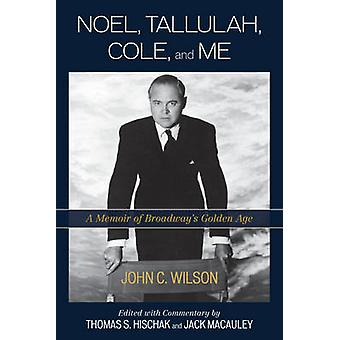 Noel - Tallulah - Cole - and Me - A Memoir of Broadway's Golden Age by