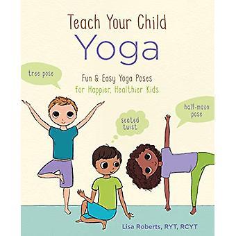 Teach Your Child Yoga - Fun & Easy Yoga Poses for Happier - Health