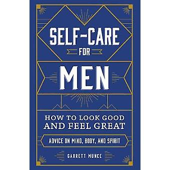 Self-Care for Men - How to Look Good and Feel Great by Garrett Munce -