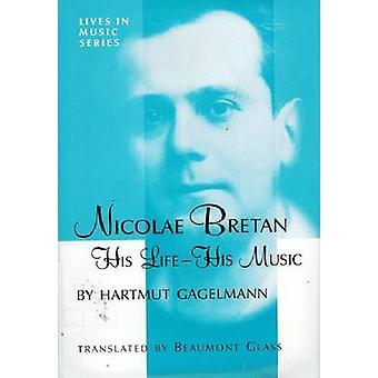 Nicolae Bretan - His Life His Music by Hartmut Gagelmann - 97815764702