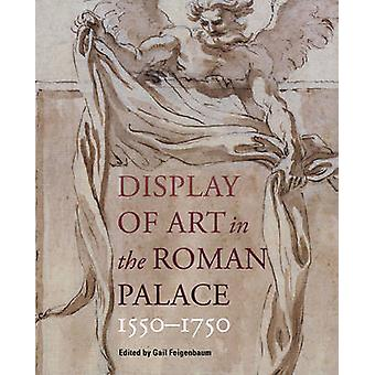 Display of Art in the Roman Palace - 1550-1750 by Gail Feigenbaum - 9