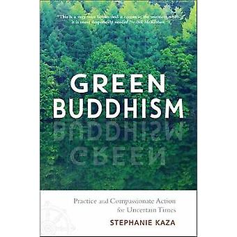 Green Buddhism - Practice and Compassionate Action in Uncertain Times
