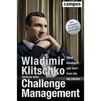 Challenge Management - What Managers Can Learn from the Top Athlete by