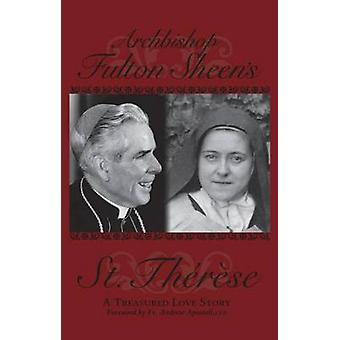Archbishop Fulton Sheen's St. Therese - A Treasured Love Story by Fult