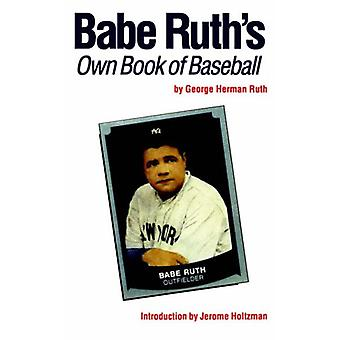 Babe Ruth's Own Book of Baseball by Jerome Holtzman - 9780803289390 B