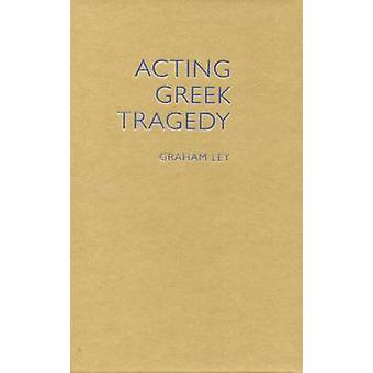 Acting Greek Tragedy by Graham Ley - 9780859898928 Book