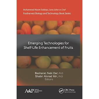 Emerging Technologies for ShelfLife Enhancement of Fruits by Edited by Basharat Nabi Dar & Edited by Shabir Ahmad Mir