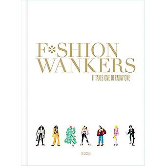Fashion Wankers - It Takes One to Know One by Marcus Jaye - 9781781453
