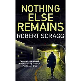 Nothing Else Remains - The compulsive read by Robert Scragg - 97807490
