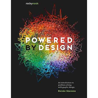 Powered by Design  An Introduction to Problem Solving with Graphic Design by Renee Stevens