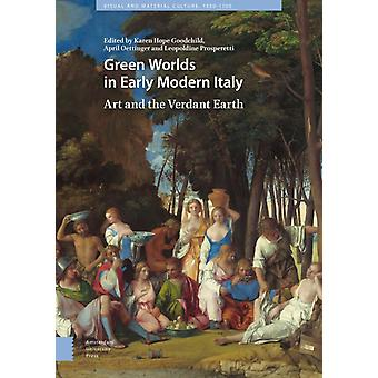 Green Worlds in Early Modern Italy by Edited by Leopoldine Prosperetti & Edited by April Oettinger & Edited by Karen Hope Goodchild