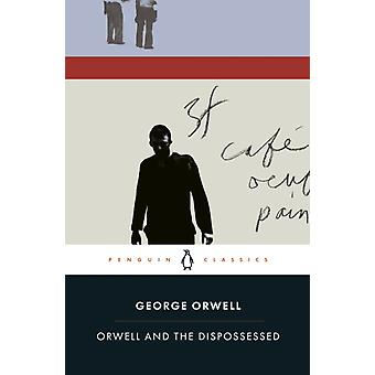 Orwell and the Dispossessed von Orwell & George