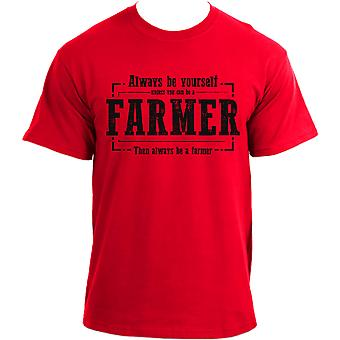Always Be Yourself Unless You Can Be A Farmer Then Always Be A Farmer T Shirt For Men