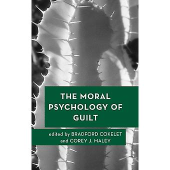 The Moral Psychology of Guilt by Edited by Bradford Cokelet & Edited by Corey J Maley
