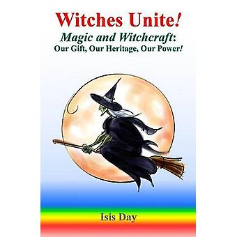 Witches Unite! - Magic and Witchcraft - Our Gift - Our Heritage - Our P