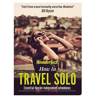 Wanderlust  How to Travel Solo Holiday tips for independent adventurers