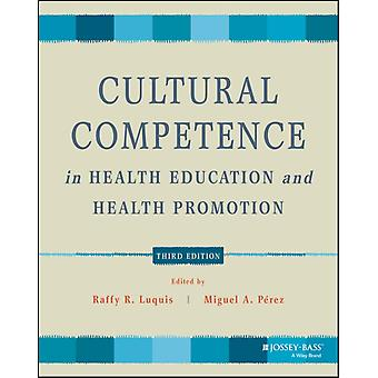 Cultural Competence in Health Education and Health Promotion by Raffy R. LuquisMiguel A. Perez