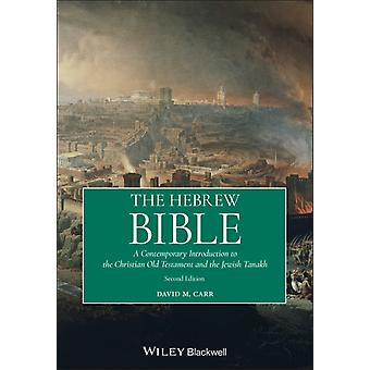 The Hebrew Bible  A Contemporary Introduction to the Christian Old Testament and the Jewish Tanakh by David M Carr