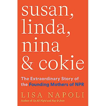Susan Linda Nina  Cokie The Extraordinary Story of the Founding Mothers of NPR