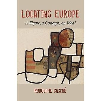 Locating Europe A Figure a Concept an Idea Studies in Continental Thought