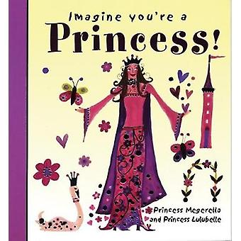 Imagine Youre a Princess by Illustrated by Lucy Clibbon Meg Clibbon