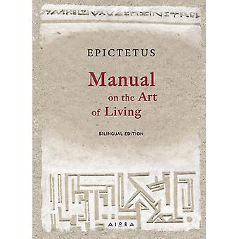Manual on the Art of Living by Tristan K. Epictetus
