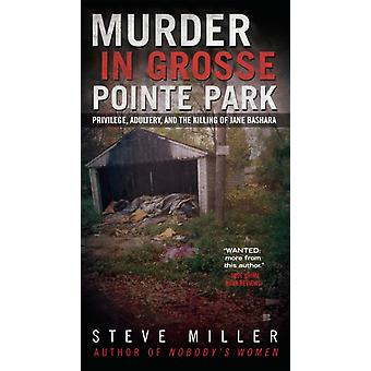 Murder in Grosse Pointe Park  Privilege Adultery and the Killing of Jane Bashara by Steve Miller