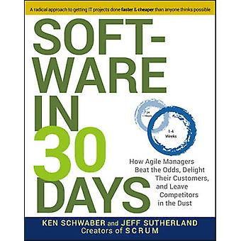 Software in 30 Days - How Agile Managers Beat the Odds - Delight Their