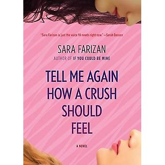 Tell Me Again How a Crush Should Feel by Sara Farizan - 9781616205492