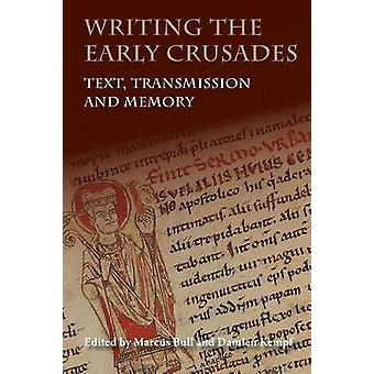 Writing the Early Crusades - Text - Transmission and Memory by Marcus
