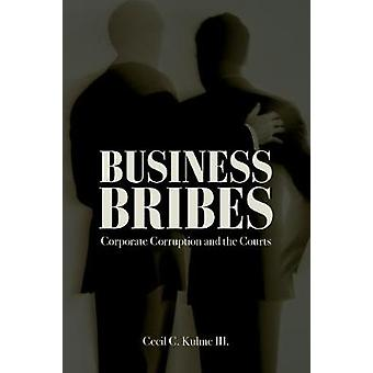 Business Bribes - Corporate Corruption and the Courts by Business Brib