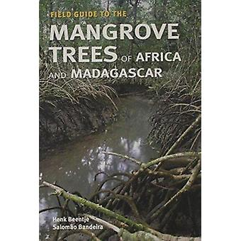 Field Guide to the Mangrove Trees of Africa and Madagascar by Henk J.