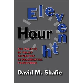 Eleventh Hour - The Politics of Policy Initiatives in Presidential Tra