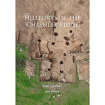 Hillforts of the Cheshire Ridge by Dan Garner - 9781784914660 Book